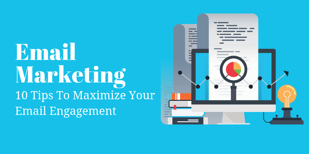 10 Email Marketing Tips To Maximize Your Email Engagement