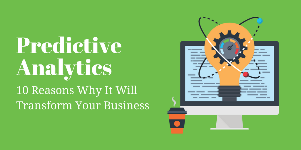 10 Reasons Why Predictive Analytics Tools Will Transform Your Business (1)