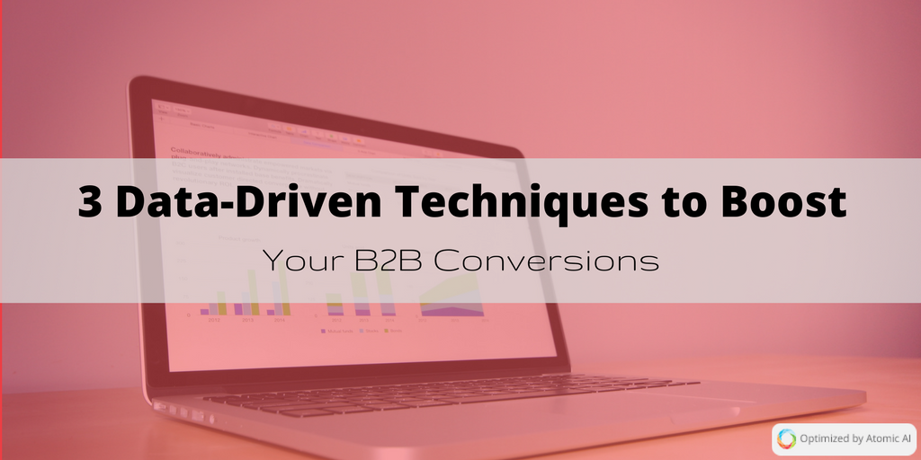 3 Data-Driven Techniques to Boost Your B2B Conversions