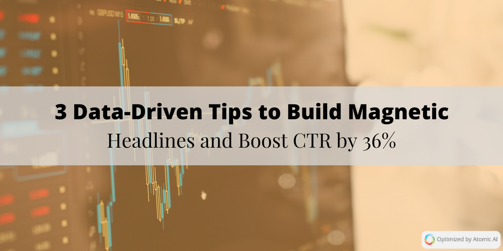3 Data-Driven Tips to Build Magnetic Headlines and Boost CTR by 36.png