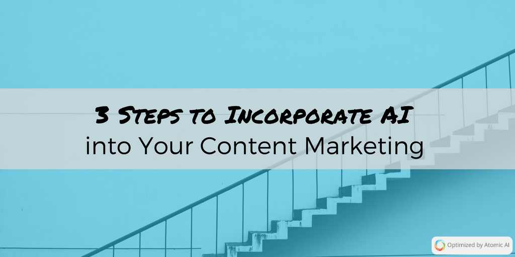 3 Steps to Incorporate AI into Your Content Marketing