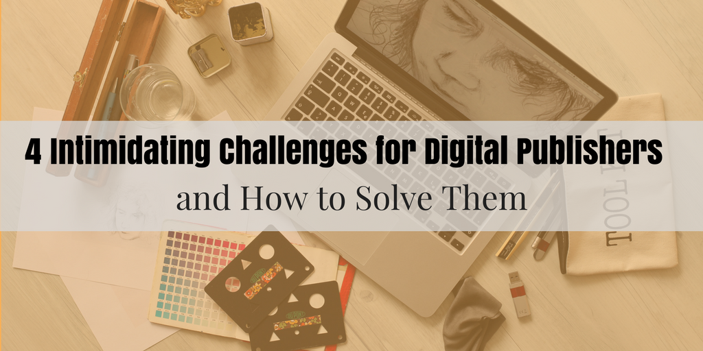 4 Challenges for Digital Publishers.png