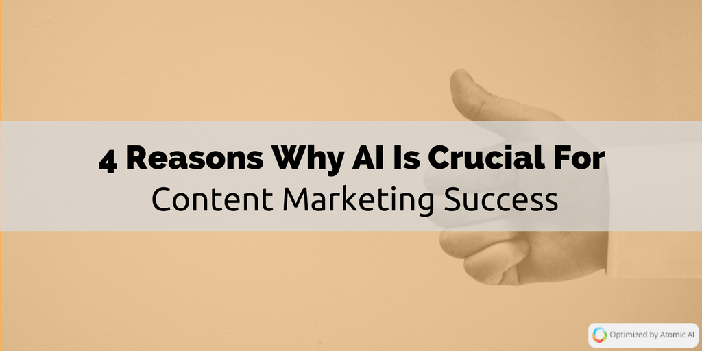 4 Reasons Why the AI is Crucial to Your Content Marketing Success