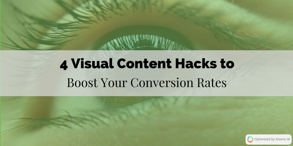 4 Visual Content Hacks to Boost Your Conversion Rates
