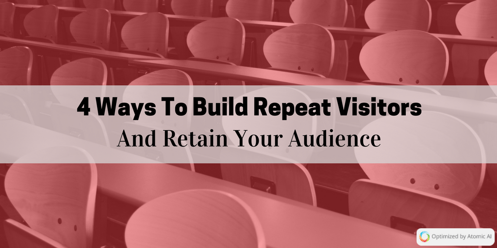 4 Ways To Build Repeat Visitors And Retain Your Audience.png