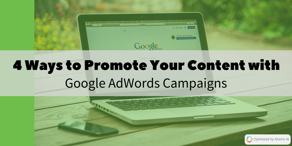 4 Ways to Promote Your Content with Google AdWords Campaigns