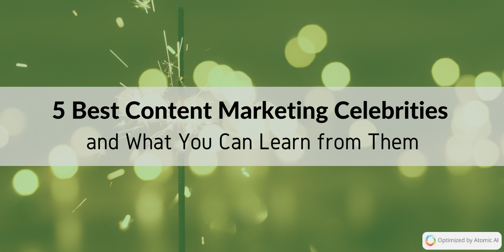 5 Best Content Marketing Celebrities and What You Can Learn from Them.png