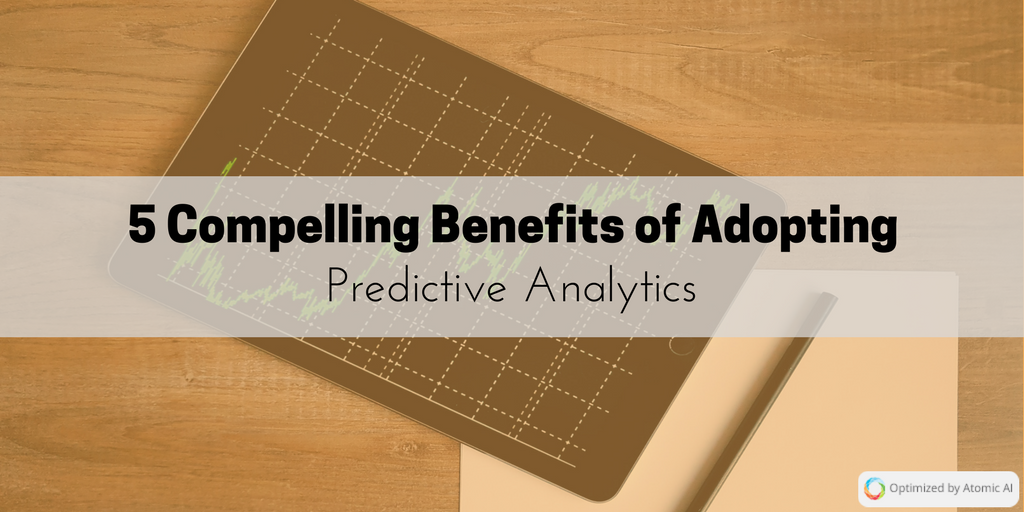 5 Compelling Benefits of Adopting Predictive Analytics (1)