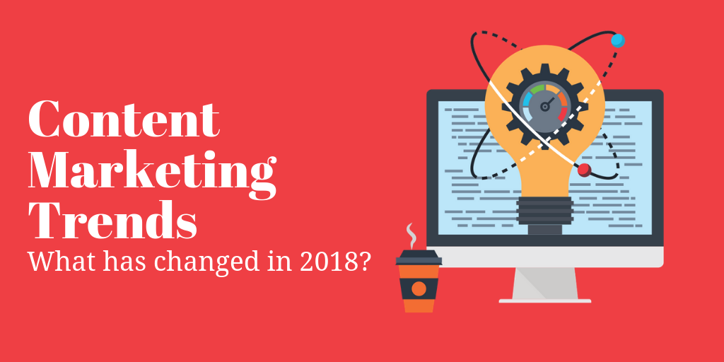 5 Content Marketing Trends to Look for in 2018