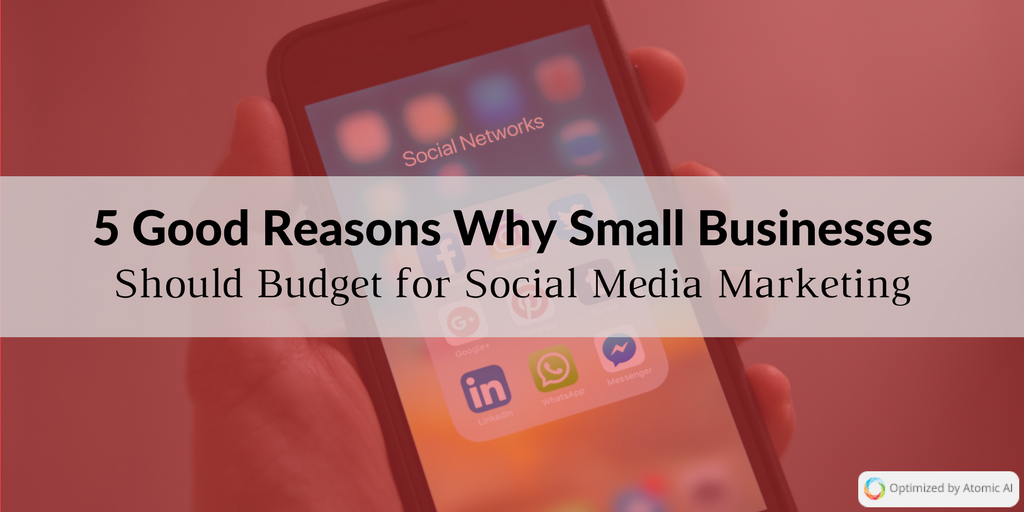 5 Good Reasons Why Small Business Should Budget for Social Media Marketing.png