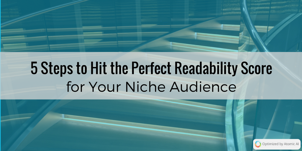 5 Steps to Hit the Perfect Readability Score for Your Niche Audience