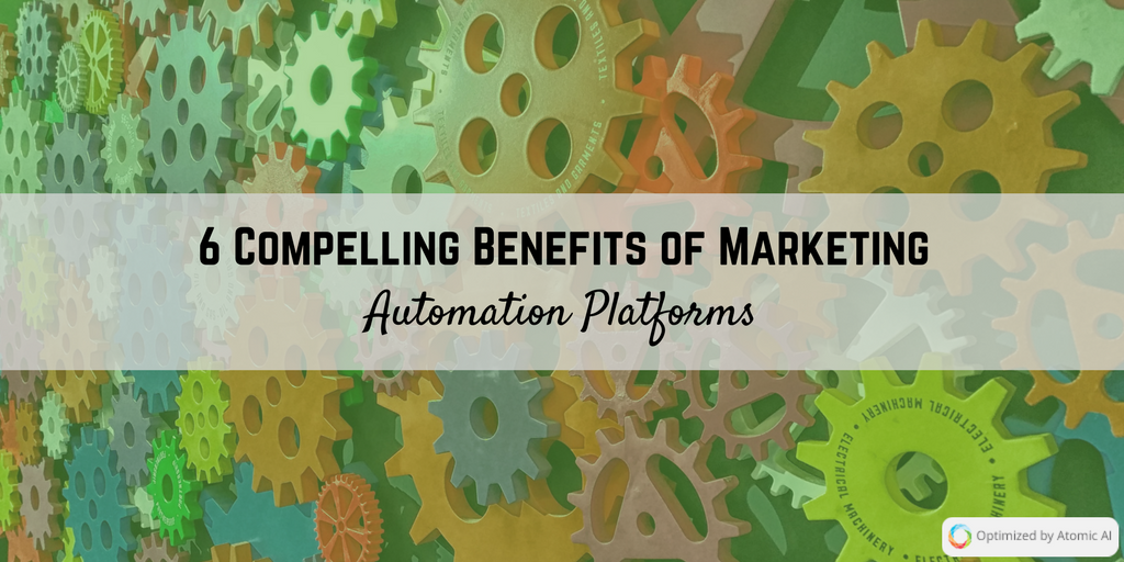 6 Compelling Benefits of Marketing Automation Platforms.png