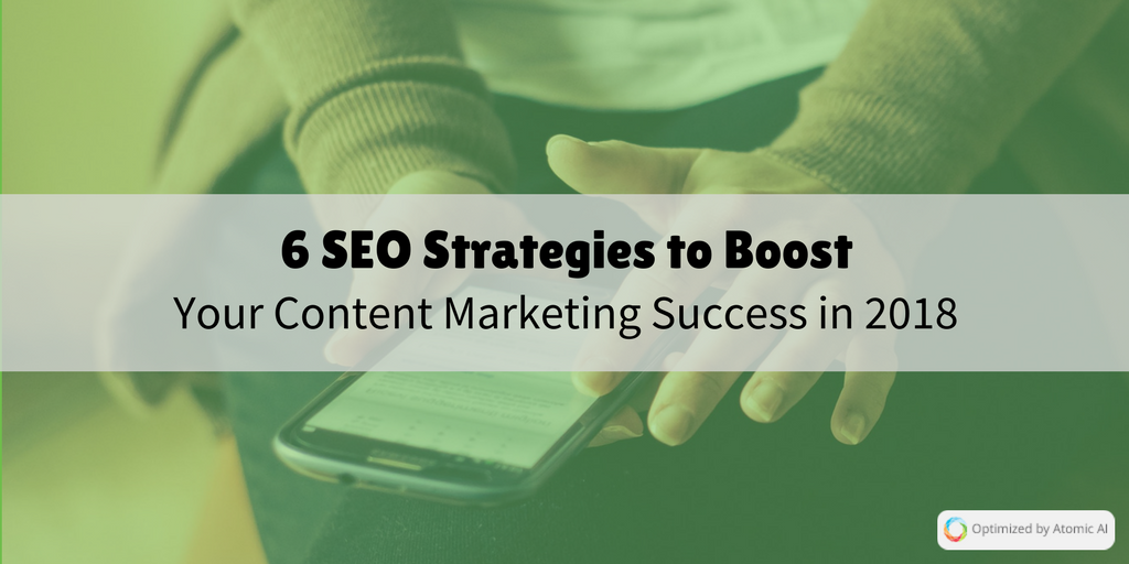 6 SEO Strategies to Boost Your Content Marketing Success in 2018.png