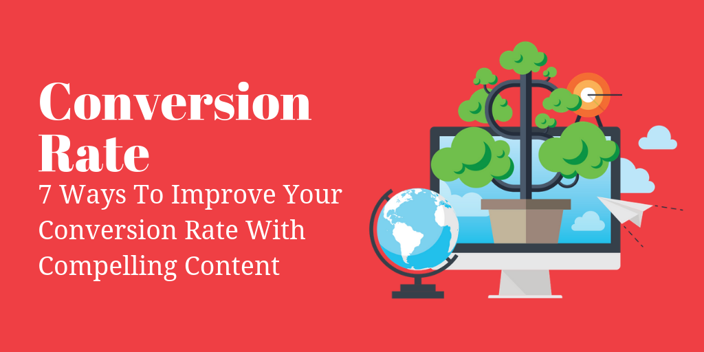 7 Ways To Improve Your Conversion Rate With Compelling Content