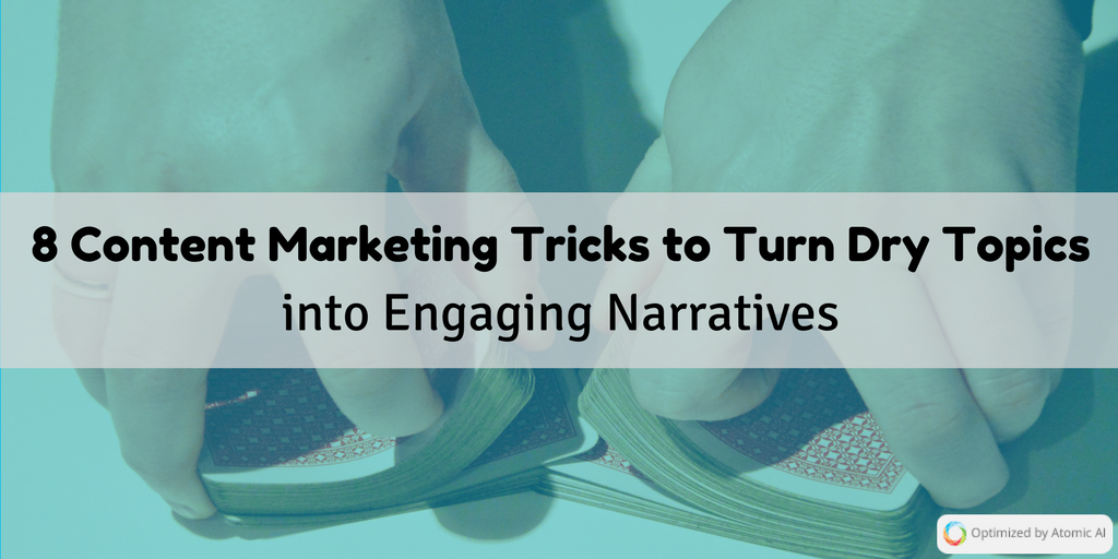 8 Content Marketing Tricks to Turn Dry Topics into Engaging Narratives.png