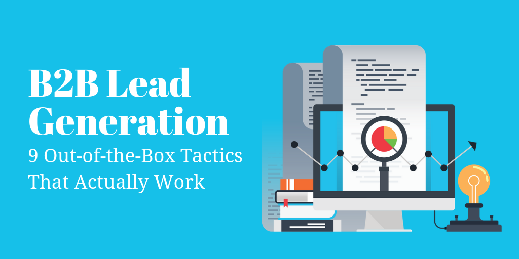 9 Out-of-the-Box B2B Lead Generation Tactics That Actually Work