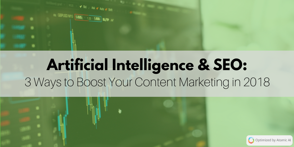 Artificial Intelligence & SEO_ 3 Ways to Boost Your Content Marketing in 2018