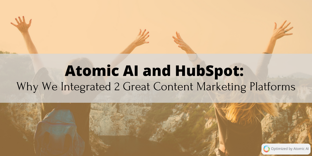 Atomic AI and HubSpot- Why We Integrated 2 Great Content Marketing Platforms.png
