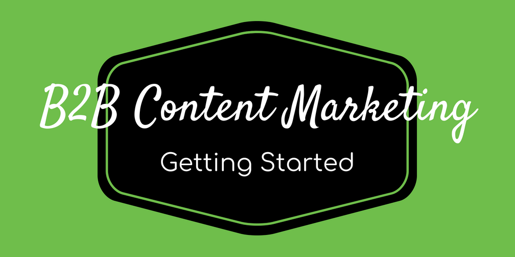 B2B Content Marketing_ How To Get Started