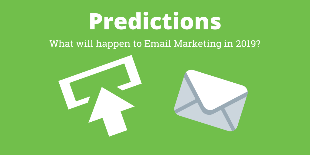 Email Marketing Predictions For 2019_ The Experts Weigh In.