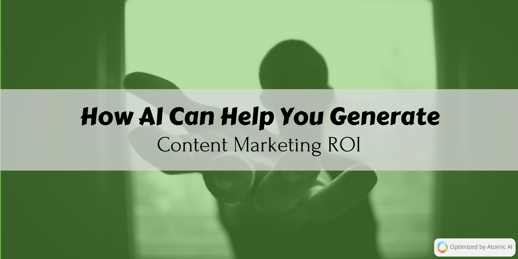 How AI Can Help You Generate Content Marketing ROI-4
