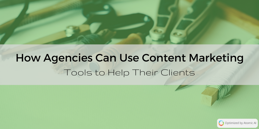 How Agencies Can Use Content Marketing Tools to Help Their Clients (1).png