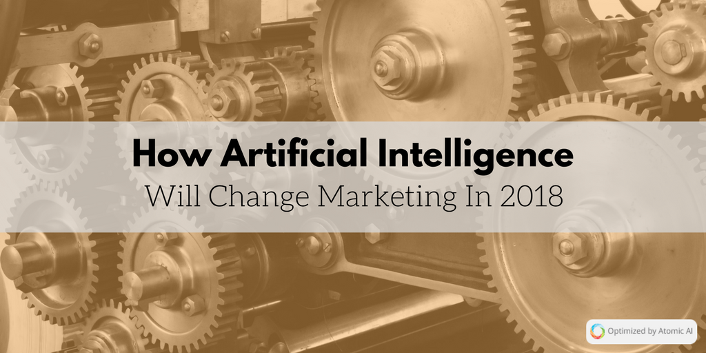 How Artificial Intelligence Will Change Marketing In 2018.png