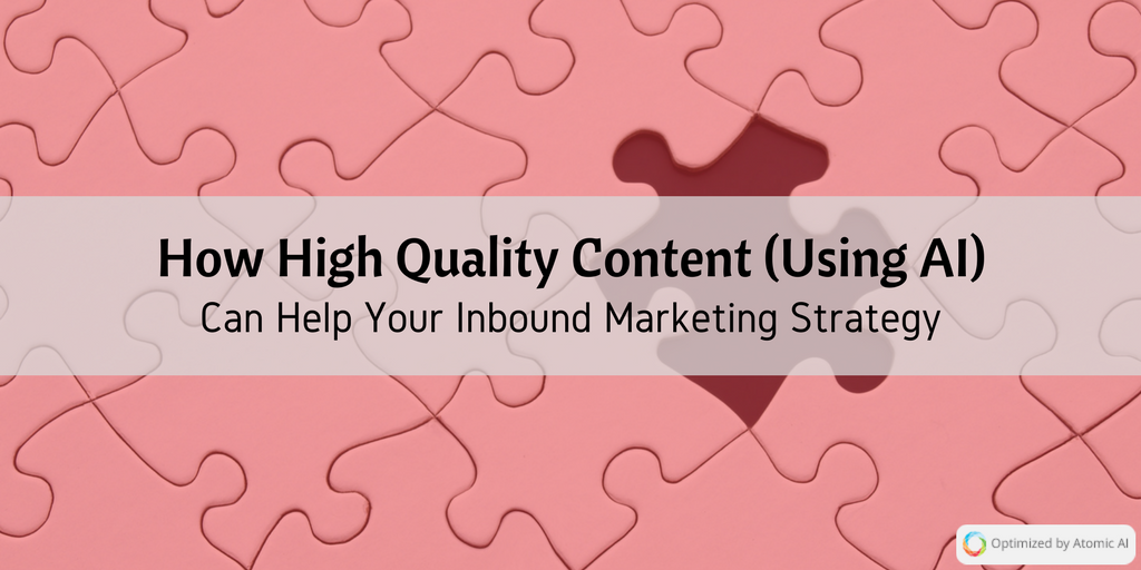 How High Quality Content (Using AI) Can Help Your Inbound Marketing Strategy.png