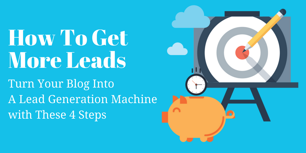 How To Get More Leads From Your Blog With These 4 Steps