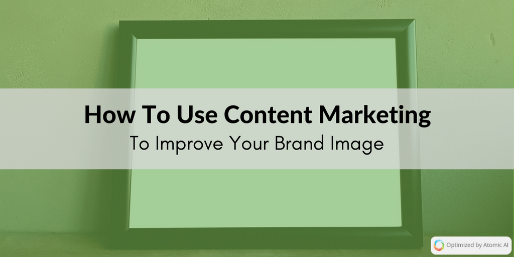 How To Use Content Marketing To Improve Your Brand Image.png