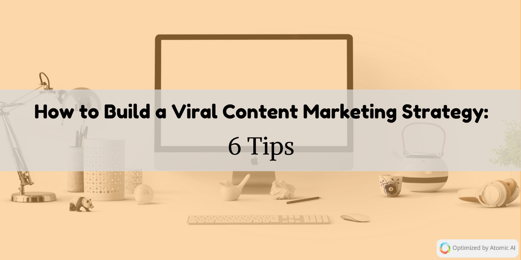 How to Build a Viral Content Marketing Strategy- 6 Tips.png
