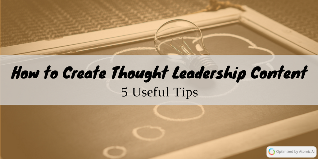 How to Create Thought Leadership Content - 5 Useful Tips