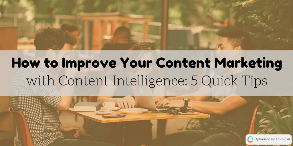 How to Improve Your Content Marketing with Content Intelligence_ 5 Quick Tips