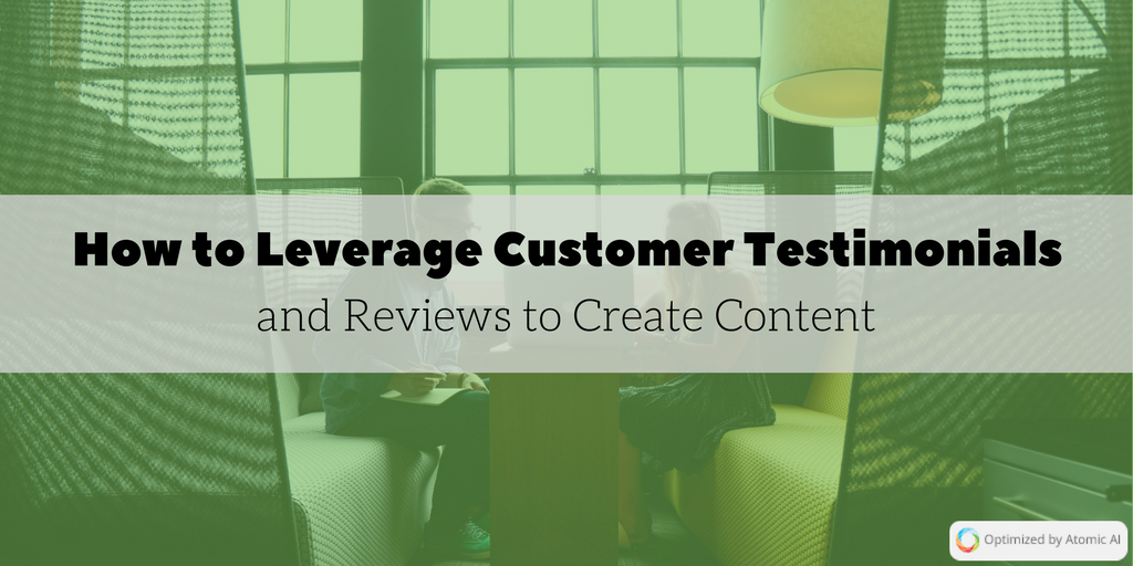 How to Leverage Customer Testimonials and Reviews to Create Content.png
