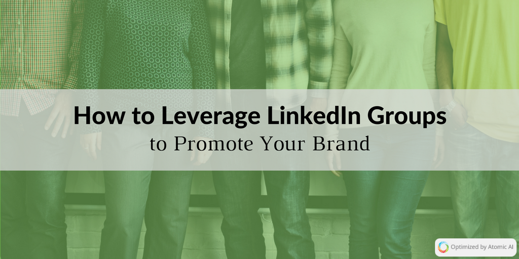How to Leverage LinkedIn Groups to Promote Your Brand.png