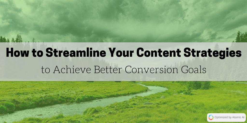 How to Streamline Your Content Strategies to Achieve Better Conversion Goals