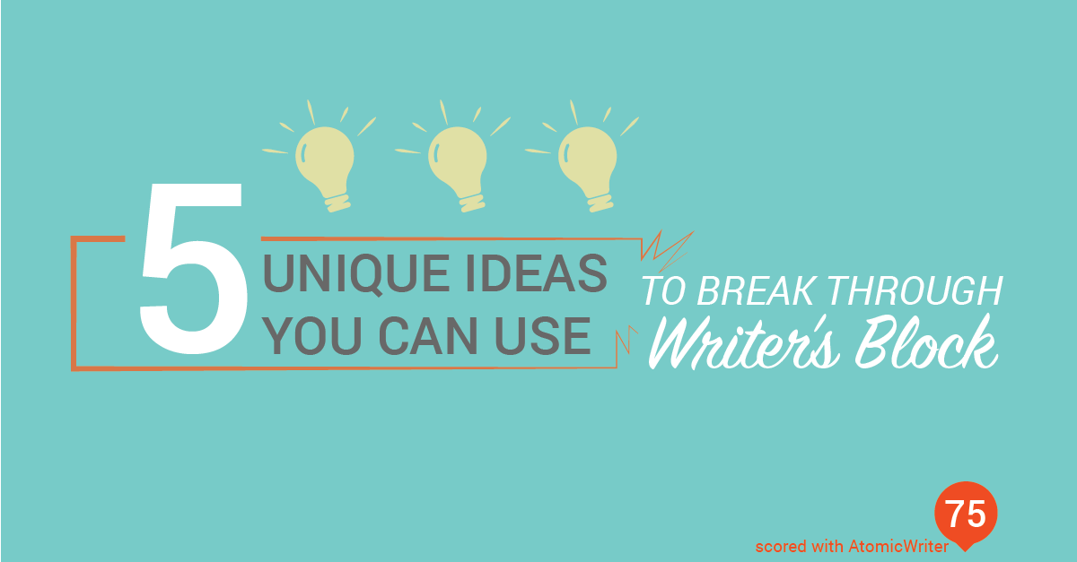ARBlog_5UniqueIdeasYouCanUseToBreakThroughWritersBlock_Jan29_v1_2016-01-01.png