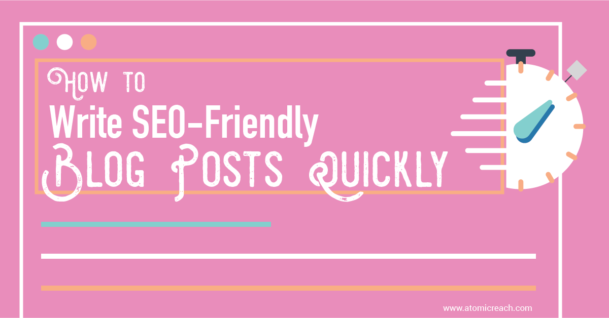 ARBlog_HowtoWriteSEO-FriendlyBlogPostsQuickly_Jun1_16-01-01.png