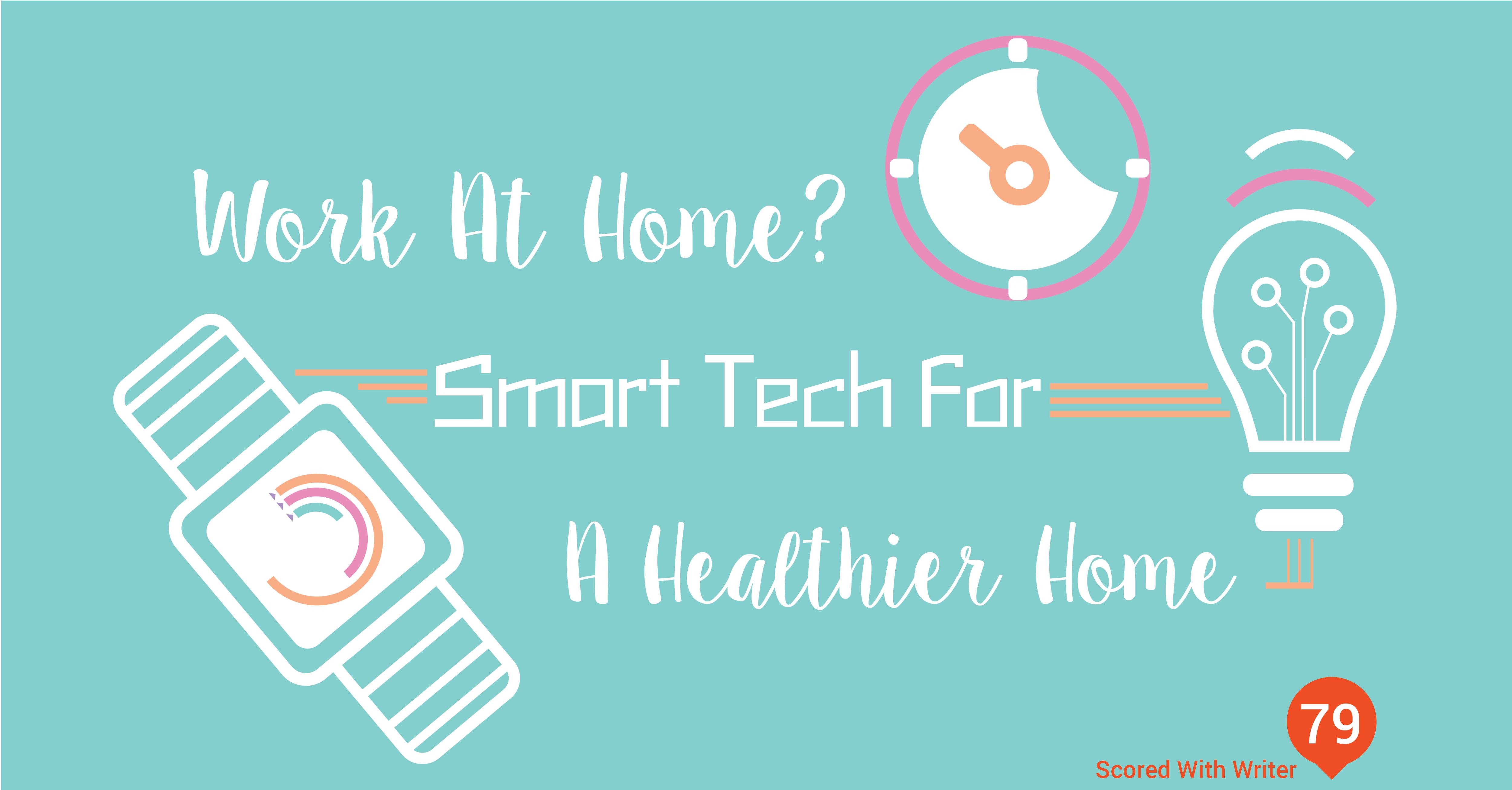 ARBlog_WorkAtHomeSmartTechForAHealthier-Home_Apr5_16.png
