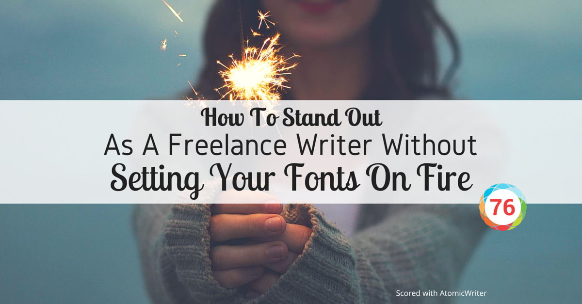 AR_Blog_HowToStandOutAsAFreelanceWriterWithoutSettingYourFontsOnFire_Dec30_v01.png