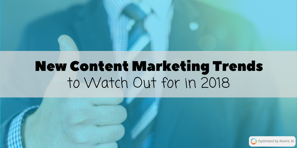 New Content Marketing Trends to Watch Out for in 2018
