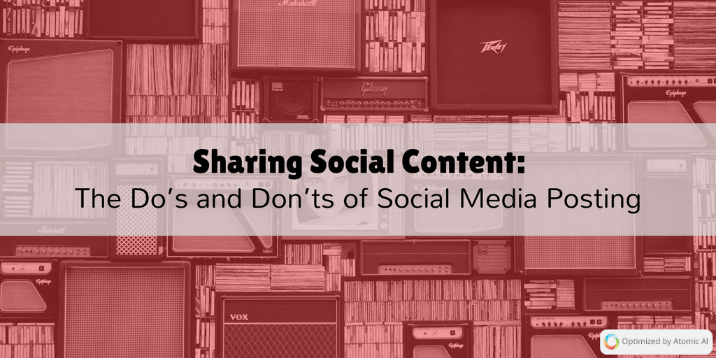 Sharing Social Content_ The Do's and Don'ts of Social Media Posting.png