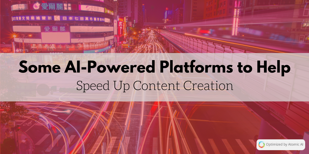 Some AI-Powered Platforms to Help You Speed Up Content Creation.png