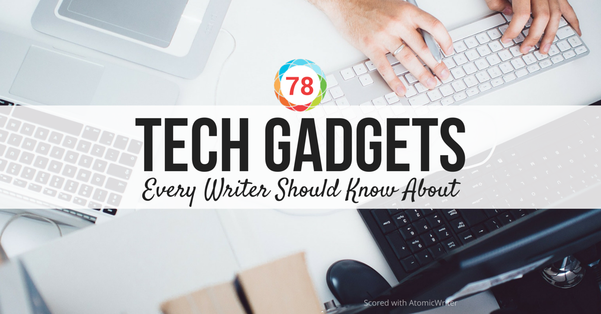 Tech Gadgets Every Writer Should Know About to Increase ROI of Content.png