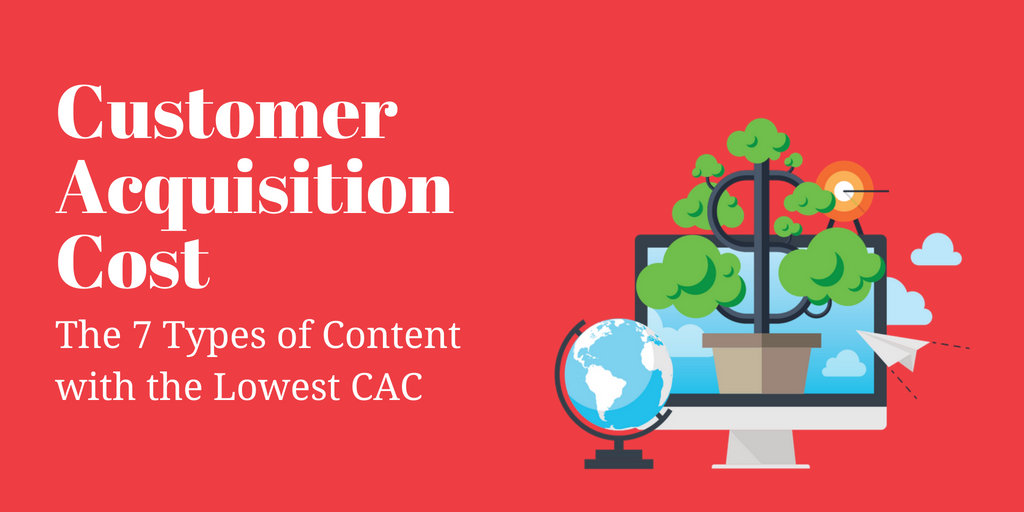 The 7 Types of Content with the Lowest Customer Acquisition Cost