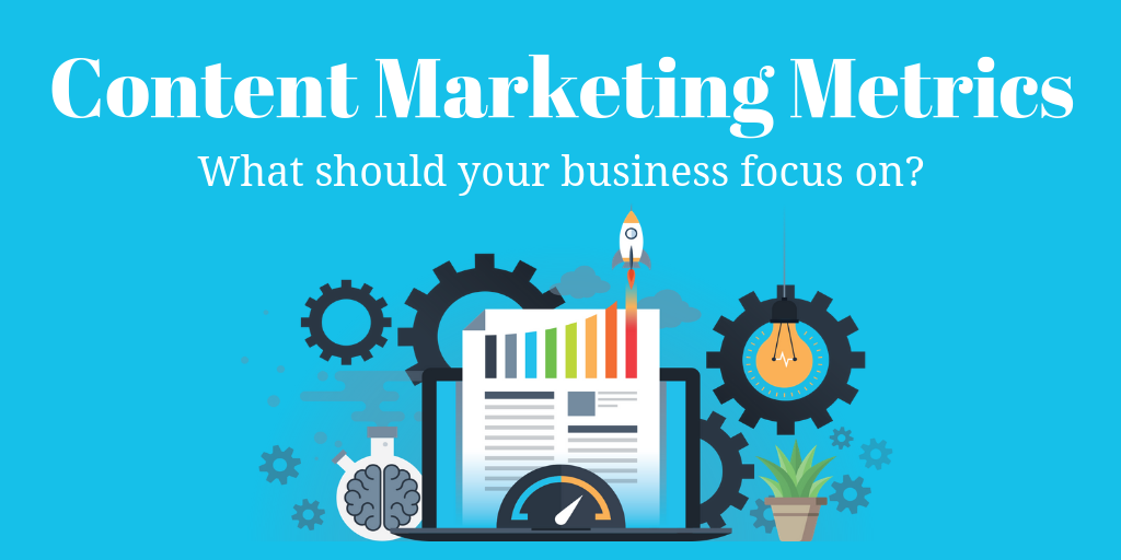 The Content Marketing Metrics Your Business Should Focus On