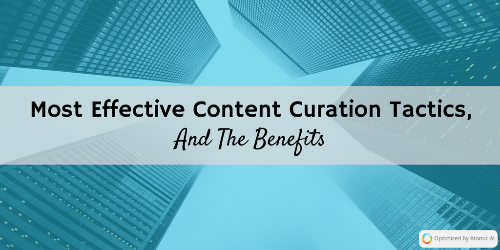The Most Effective Content Curation Tactics, And The Benefits (1).png