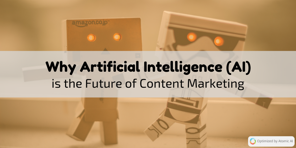 Why Artificial Intelligence (AI) is the Future of Content Marketing.png