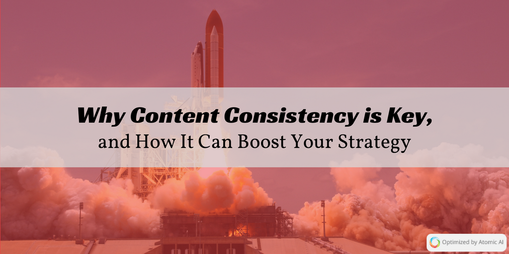 Why Content Consistency is Key, and How It Can Boost Your Strategy.png