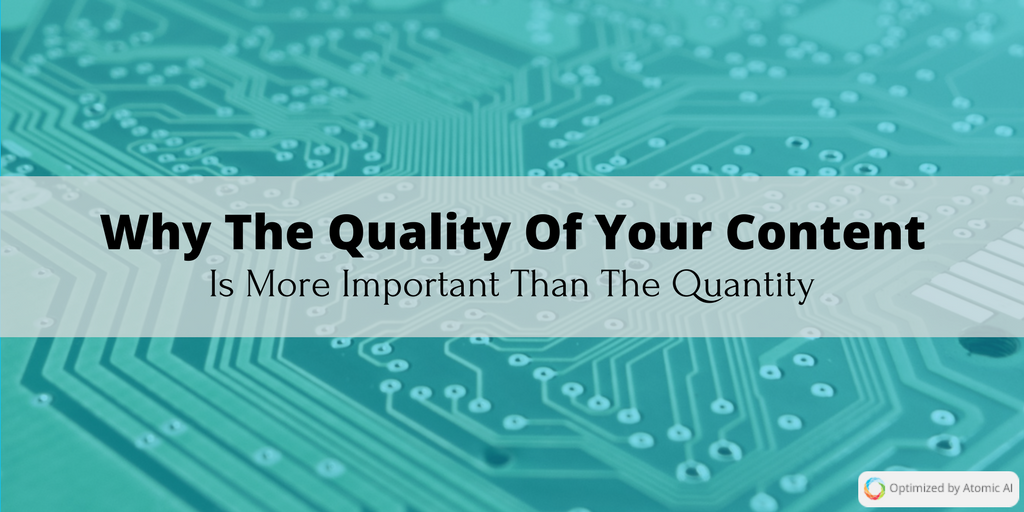 Why The Quality Of Your Content Is More Important Than The Quantity.png